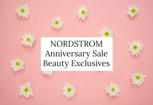 Best Beauty Exclusives - Nordstrom Anniversary Sale!