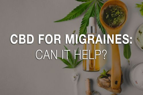 CBD For Migraines: How It Can Help?