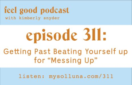 "Getting Past Beating Yourself up for ""Messing Up"""