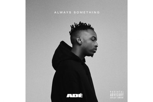 ADÉ Shares New EP, 'Always Somthing'