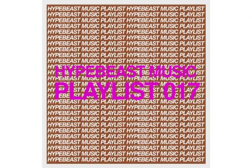 Stream HYPEBEAST Music Playlist 017