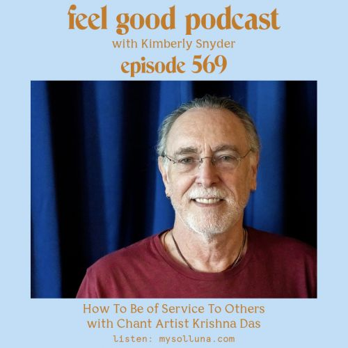 How to Be of Service to Others with Chant Artist Krishna Das